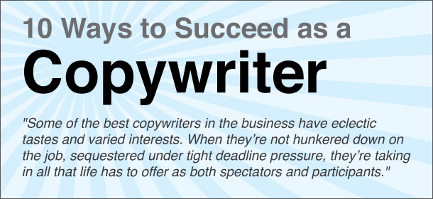 10 Ways to Succeed as a Copywriter, Parts 1-10