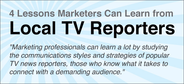 4 Lessons Marketers Can Learn from Local TV News Reporters
