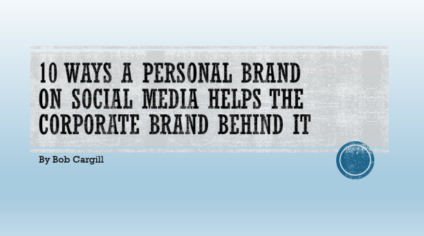 10 Ways a Personal Brand on Social Media Helps the Corporate Brand Behind It