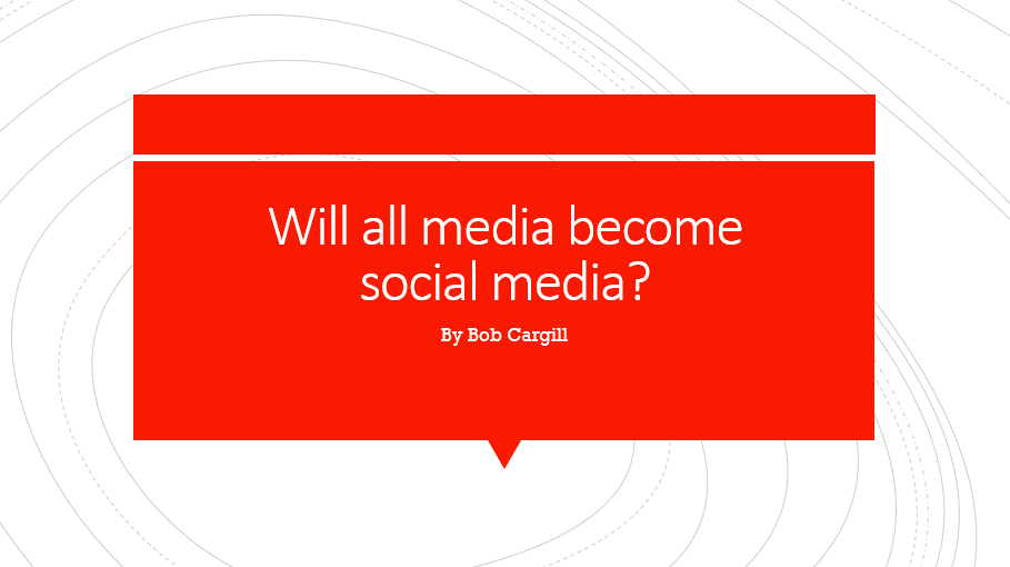 Will All Media Become Social Media?